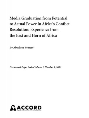 ACCORD - Occasional Paper - 2006-1 - Media Graduation from Potential to Actual Power in Africas Conflict Resolution