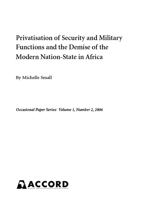 ACCORD - Occasional Paper - 2006-2 - Privatisation of Security and Military Functions and the Demise of the Modern Nation State in Africa