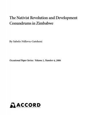 ACCORD - occasional Paper - 2006-4 - The Nativist Revolution and Development Conundrums in Zimbabwe